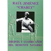 Raul Jimenez Charly - Treinta Y Cuatro Años Del Remonte Navarro
