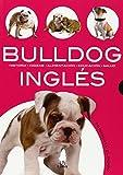 Bulldog Inglés: Historia, Higiene, Alimentación, Educación y Salud (Mi Mascota: el Perro)