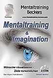Hörbuch: Mentaltraining & Imagination: Wünsche visualisieren - Ziele verwirklichen - erkennen und nutzen Sie die Macht ihrer Gedanken - mit ... (Doppel CD) (Mentaltraining-Beckers)