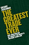 The Greatest Trade Ever: How John Paulson Bet Against the Markets and Made $20 Billion (English Edition)