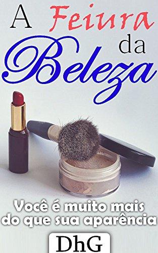 a-feiura-da-beleza-voc-muito-mais-do-que-sua-aparncia-portuguese-edition