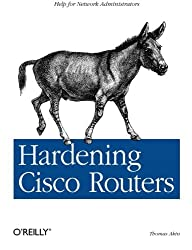 Hardening Cisco Routers (O'Reilly Networking) by Thomas Akin