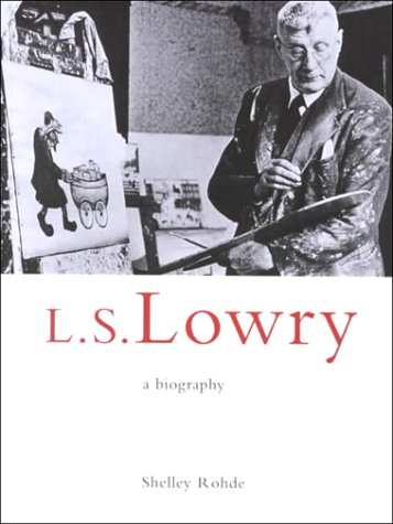 L.S.Lowry: A Biography