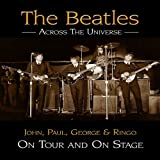 The Beatles Across the Universe: John, Paul, George and Ringo on Tour and on Stage by Andy Neill (2010-02-15)