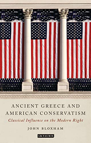 Ancient Greece and American Conservatism: Classical Influence on the Modern Right (Library of Classical Studies Book 20) (English Edition)