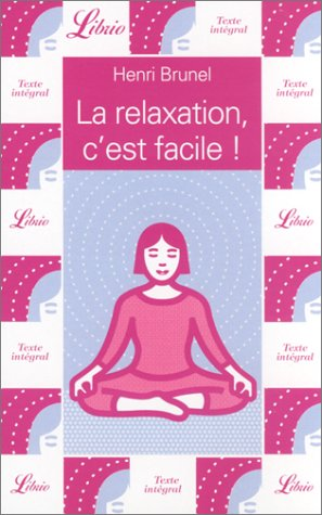 La relaxation, c'est facile ! par Henri Brunel