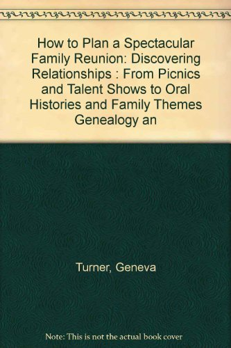How to Plan a Spectacular Family Reunion: Discovering Relationships : From Picnics and Talent Shows to Oral Histories and Family Themes Genealogy an by Turner, Geneva (1993) Paperback