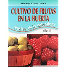Cultivo de frutas en la huerta/ Growing Fruits: Postres De La Naturaleza/ Nature's Desserts