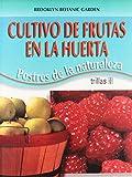 Cultivo de frutas en la huerta/ Growing Fruits: Postres De La Naturaleza/ Nature's Desserts