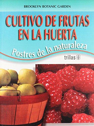 Cultivo de frutas en la huerta/Growing Fruits: Postres De La Naturaleza/Nature's Desserts por Brooklyn Botanic Garden