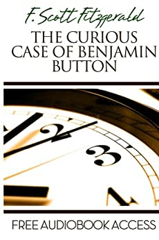 The Curious Case of Benjamin Button (Annotated) (Fiction Classics Book 20) (English Edition) par [Fitzgerald, F. Scott]