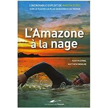 L'Amazone à la nage : L'incroyable exploit de Martin Strel sur le fleuve le plus dangereux au monde