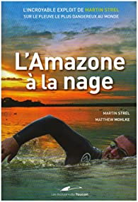 L'Amazone à la nage par Martin Strel