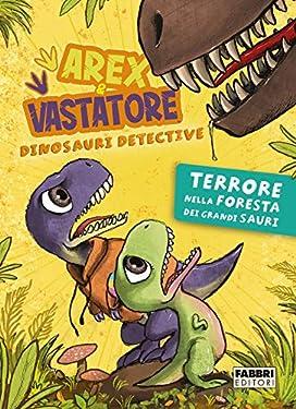 Arex e Vastatore, dinosauri detective. Terrore nella foresta dei Grandi Sauri