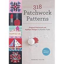 318 Patchwork Patterns: Original Patchwork and Applique Designs
