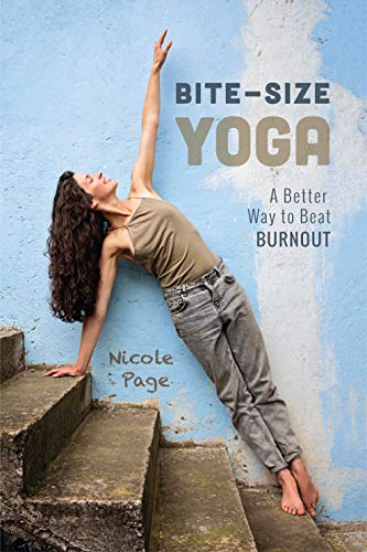 Bite-Size Yoga: A Better Way to Beat Burnout (English ...