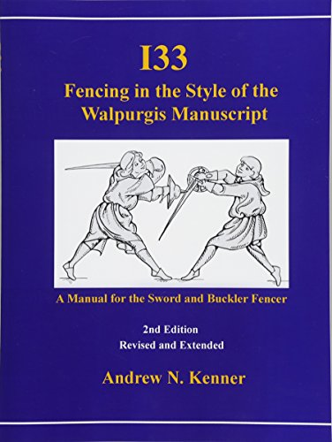 I33 Fencing in the Style of the Walpurgis Manuscript 2nd edition por Andrew Kenner