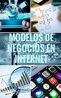 Modelos de Negocios en Internet: Explicación detallada de 8 Modelos de negocios en Internet (Modelos de Negocios de Internet nº 1) de [de la Vega, Miguel A.]