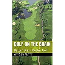 Golf On The Brain: Better Brain Better Golf