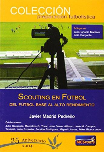 Scouting en fútbol. Del fútbol base al alto rendimiento (Preparacion Futbolistica) por Javier Madrid Pedreño