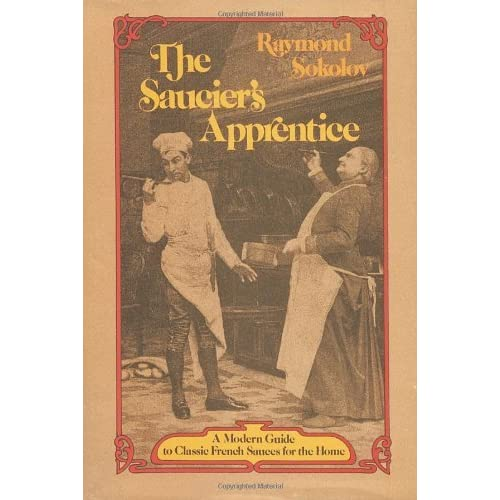 The Saucier's Apprentice: A Modern Guide to Classic French Sauces for the Home by Raymond Sokolov (1976-03-12)