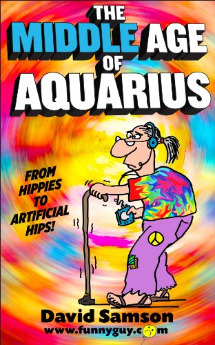 THE MIDDLE AGE OF AQUARIUS - From Hippies To Artificial Hips! (FunnyEBooks.com Book 19) (English Edition)