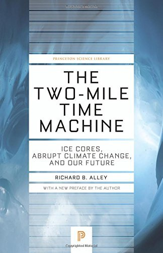 The Two-Mile Time Machine: Ice Cores, Abrupt Climate Change, and Our Future (Princeton Science Library) by Alley, Richard B. (October 26, 2014) Paperback