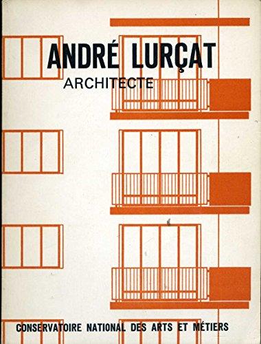 André Lurçat architecte : Trois études sur son oeuvre, un texte d'André Lurçat, inventaire des oeuvres