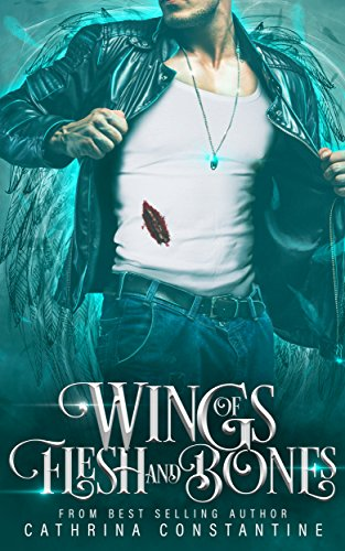 Wings of Flesh and Bones by Cathrina Constantine