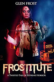 Frostitute: A Twisted Tale of Extreme Horror (English Edition) par [Frost, Glen]