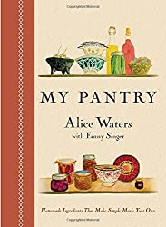 My Pantry: Homemade Ingredients That Make Simple Meals Your Own by Alice Waters (2015-09-15)