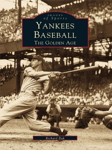 Yankees Baseball: The Golden Age (Images of Sports) (English Edition) por Richard Bak