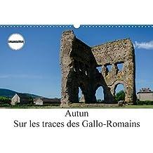 Autun, sur les traces des Gallo-Romains (Calendrier mural 2018 DIN A3 horizontal): Autun est une ville avec de nombreux vestiges du passé (Calendrier anniversaire, 14 Pages ) (Calvendo Places)