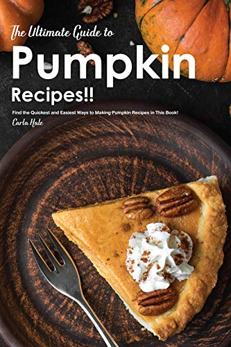The Ultimate Guide to Pumpkin Recipes!! : Find the Quickest and Easiest Ways to Making Pumpkin Recipes in This Book! (English Edition)