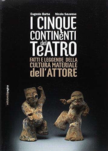 Cinque continenti del teatro. Fatti e leggende della cultura materiale dell'attore (Varia) por Eugenio Barba