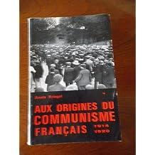 Aux origines du communisme français, 1914-1920. contribution à l'histoire du mouvement ouvrier français.