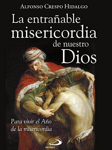 La entrañable misericordia de nuestro Dios por Alfonso Crespo Hidalgo