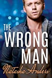 The Wrong Man (Alpha Men Book 3) by Natasha Anders