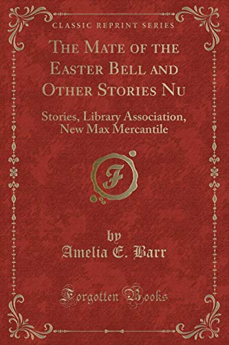 The Mate of the Easter Bell and Other Stories Nu: Stories, Library Association, New Max Mercantile (Classic Reprint)