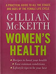 Women's Health: A Practical Guide to All the Stages and Ages of the Female Life Cycle