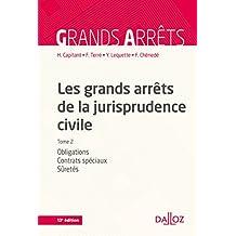 Les grands arrêts de la jurisprudence civile T2. Obligations, contrats spéciaux, sûretés - 13e éd.