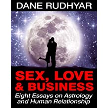 Sex, Love and Business: Eight Essays on Astrology and Human Relationship (English Edition)