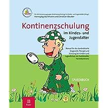 Kontinenzschulung im Kindes- und Jugendalter: Manual für die standardisierte Diagnostik, Therapie und Schulung bei Kindern und Jugendlichen mit funktioneller Harninkontinenz - SPURENBUCH