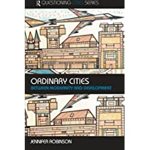 Ordinary Cities: Between Modernity and Development (Questioning Cities) by Jennifer Robinson (2006-01-15)