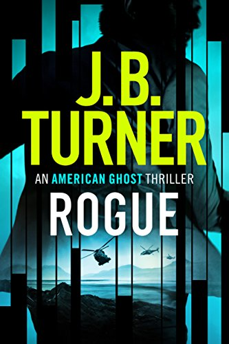 Rogue (An American Ghost Thriller Book 1) by [Turner, J. B.]