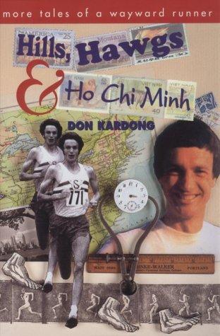 Hills, Hawgs & Ho Chi Minh: More Tales of a Wayward Runner por Don Kardong