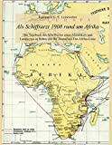 Als Schiffsarzt 1908 rund um Afrika: Das Tagebuch der Schiffsreise eines Altmärkers und Landarztes in Nebra mit der Deutschen Ost-Afrika-Linie und mit Beiträgen zur deutschen Kolonialgeschichte