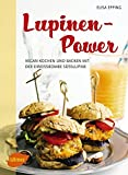 Lupinen-Power: Vegan kochen und backen mit der Eiweißbombe Süßlupine