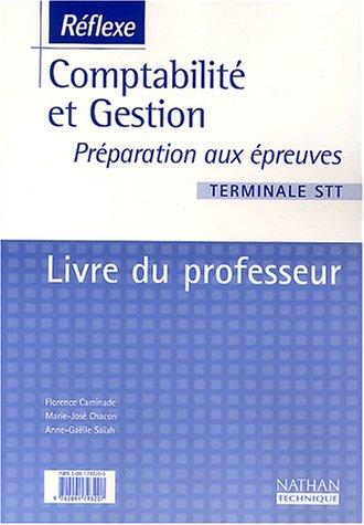 Comptabilité et Gestion Terminale STT, préparation aux épreuves : Livre du professeur par Florence Caminade, Marie-José Chacon, Anne-Gaëlle Saïah