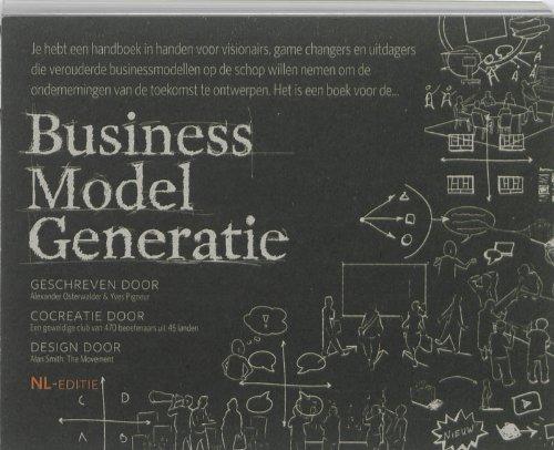 Business model generatie: een handboek voor visionairs, game changers en uitdagers